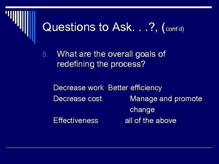 Questions to Ask. . . ? , (cont'd) 5. What are the overall goals