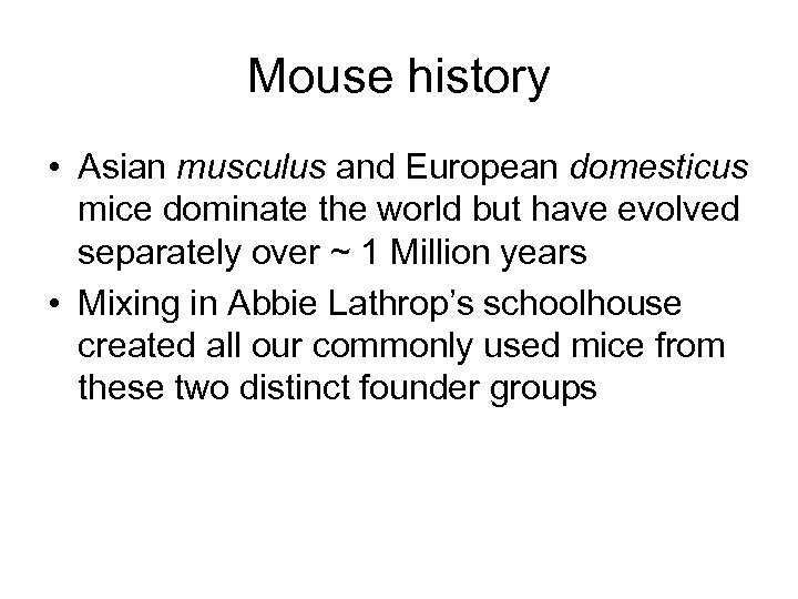 Mouse history • Asian musculus and European domesticus mice dominate the world but have
