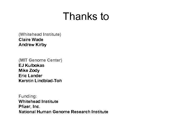 Thanks to (Whitehead Institute) Claire Wade Andrew Kirby (MIT Genome Center) EJ Kulbokas Mike