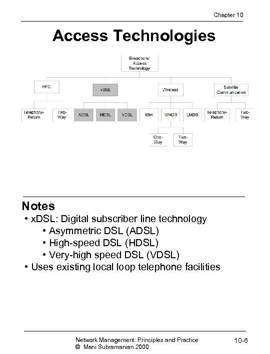 Chapter 10 Access Technologies Notes • x. DSL: Digital subscriber line technology • Asymmetric