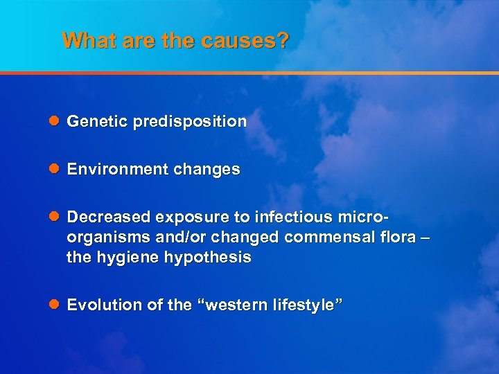 What are the causes? l Genetic predisposition l Environment changes l Decreased exposure to