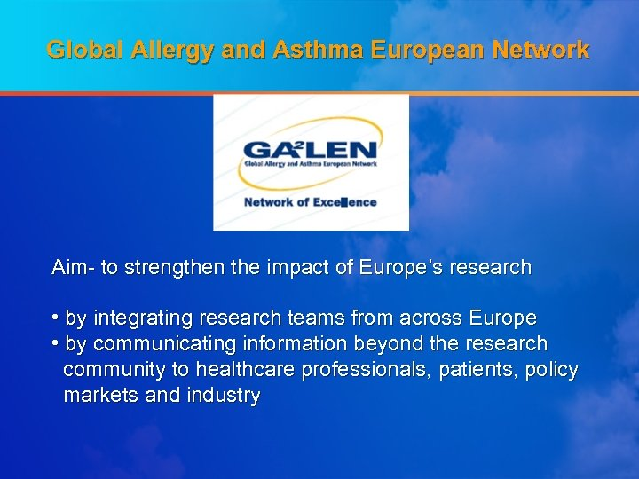 Global Allergy and Asthma European Network Aim- to strengthen the impact of Europe's research