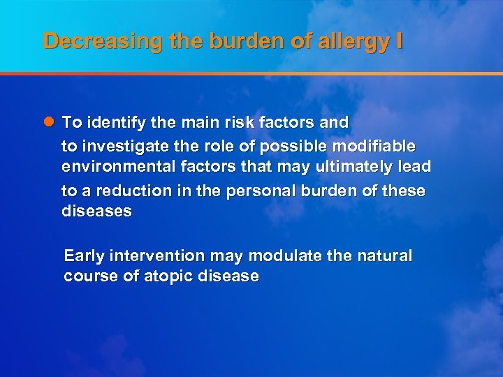 Decreasing the burden of allergy I l To identify the main risk factors and