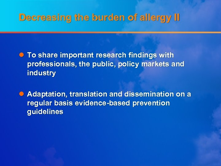 Decreasing the burden of allergy II l To share important research findings with professionals,