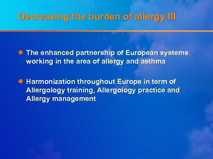 Decreasing the burden of allergy III l The enhanced partnership of European systems working