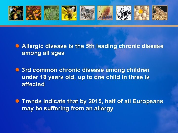 l Allergic disease is the 5 th leading chronic disease among all ages l