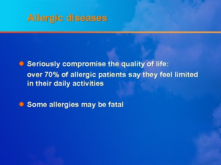 Allergic diseases l Seriously compromise the quality of life: over 70% of allergic patients