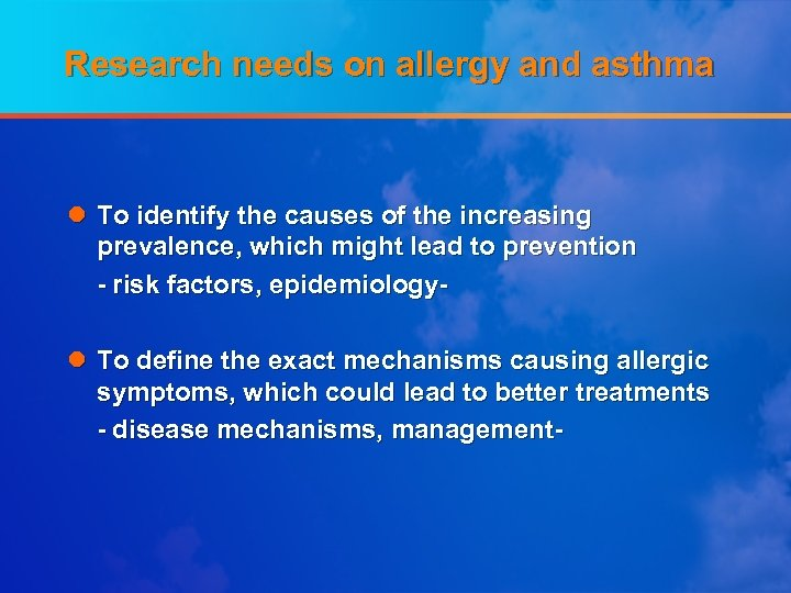 Research needs on allergy and asthma l To identify the causes of the increasing