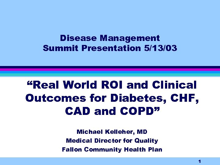 """Disease Management Summit Presentation 5/13/03 """"Real World ROI and Clinical Outcomes for Diabetes, CHF,"""