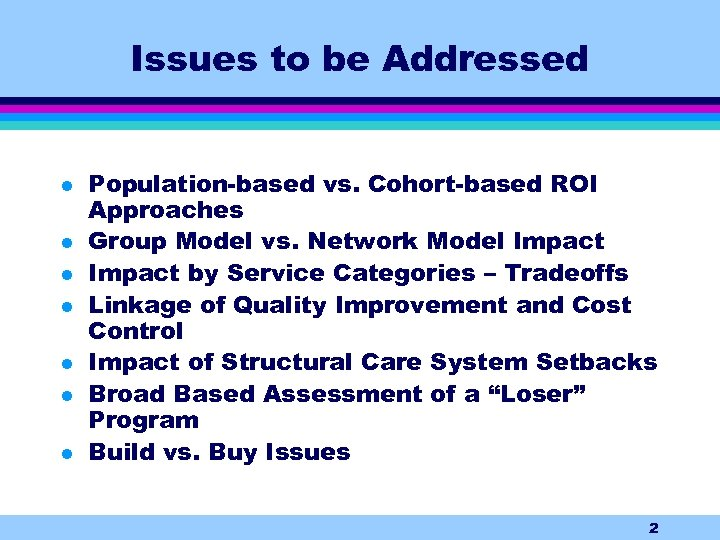 Issues to be Addressed l l l l Population-based vs. Cohort-based ROI Approaches Group