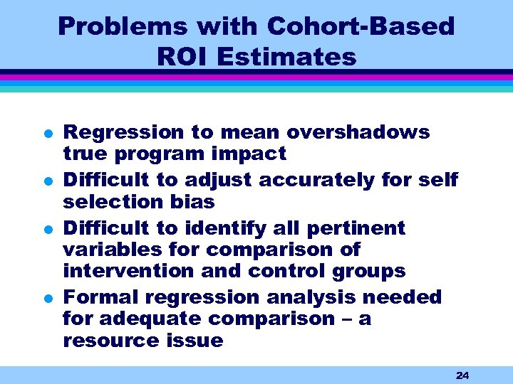 Problems with Cohort-Based ROI Estimates l l Regression to mean overshadows true program impact