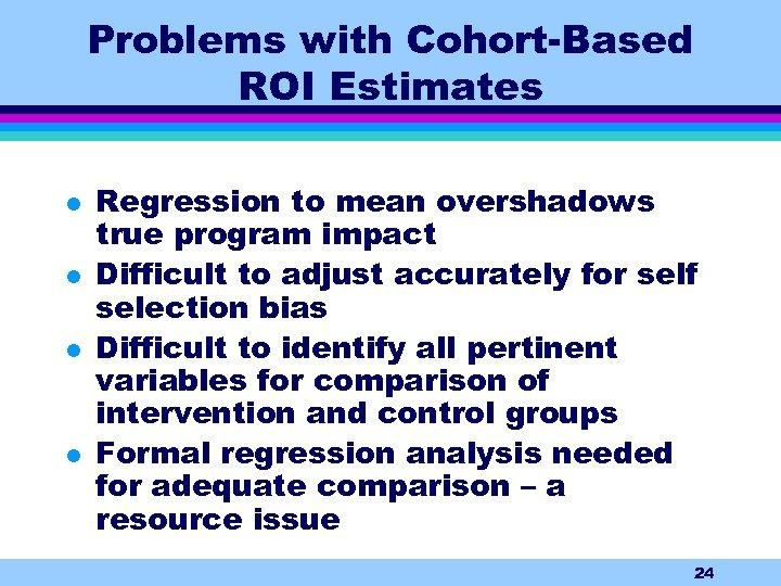 Problems with Cohort-Based ROI Estimates l l Regression to mean overshadows true program impact