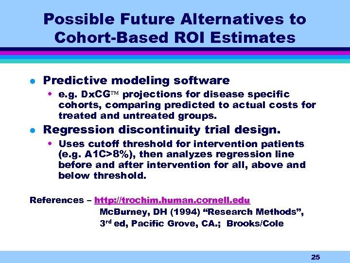 Possible Future Alternatives to Cohort-Based ROI Estimates l Predictive modeling software • e. g.