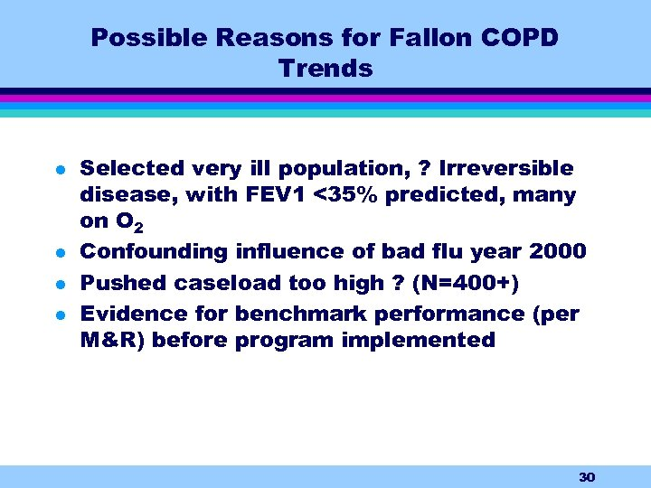 Possible Reasons for Fallon COPD Trends l l Selected very ill population, ? Irreversible