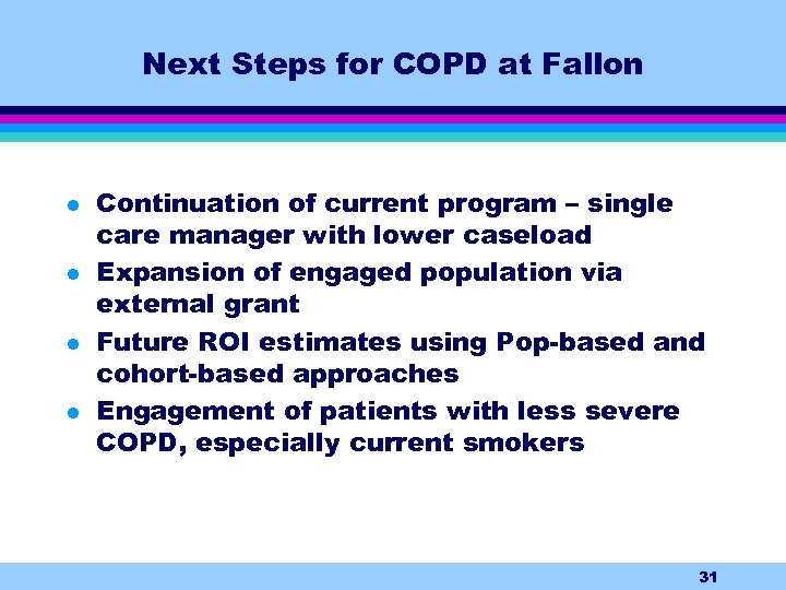 Next Steps for COPD at Fallon l l Continuation of current program – single