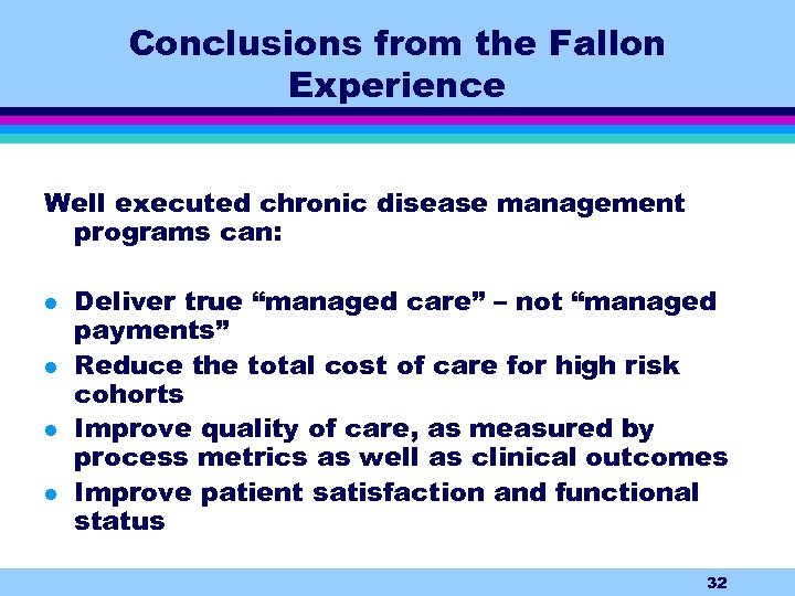 Conclusions from the Fallon Experience Well executed chronic disease management programs can: l l