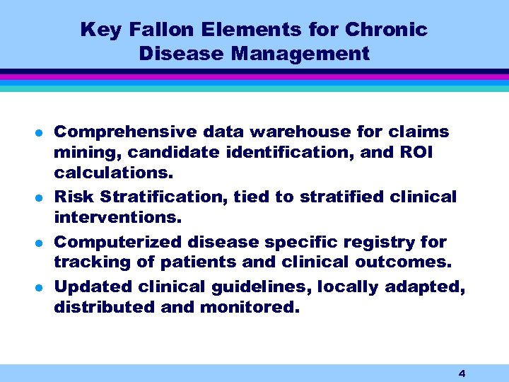 Key Fallon Elements for Chronic Disease Management l l Comprehensive data warehouse for claims