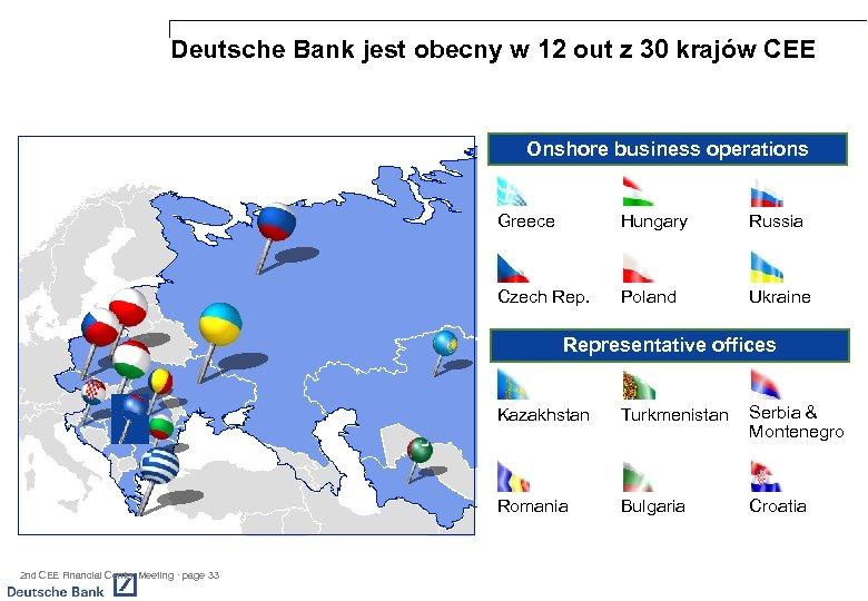 Deutsche Bank jest obecny w 12 out z 30 krajów CEE Onshore business operations