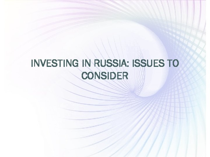 INVESTING IN RUSSIA: ISSUES TO CONSIDER PEPELIAEV GROUP Page 7 www. pgplaw. ru