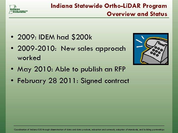 Indiana Statewide Ortho-Li. DAR Program Overview and Status • 2009: IDEM had $200 k