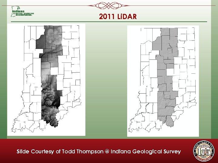 2011 Li. DAR Slide Courtesy of Todd Thompson @ Indiana Geological Survey Coordination of