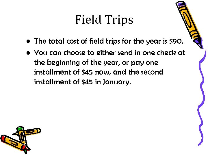 Field Trips • The total cost of field trips for the year is $90.