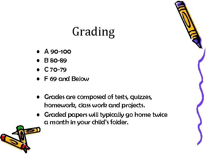 Grading • • A 90 -100 B 80 -89 C 70 -79 F 69