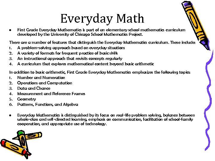 Everyday Math • First Grade Everyday Mathematics is part of an elementary school mathematics