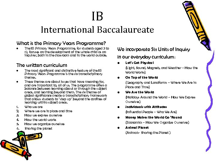 IB International Baccalaureate What is the Primary Years Programme? • The IB Primary Years