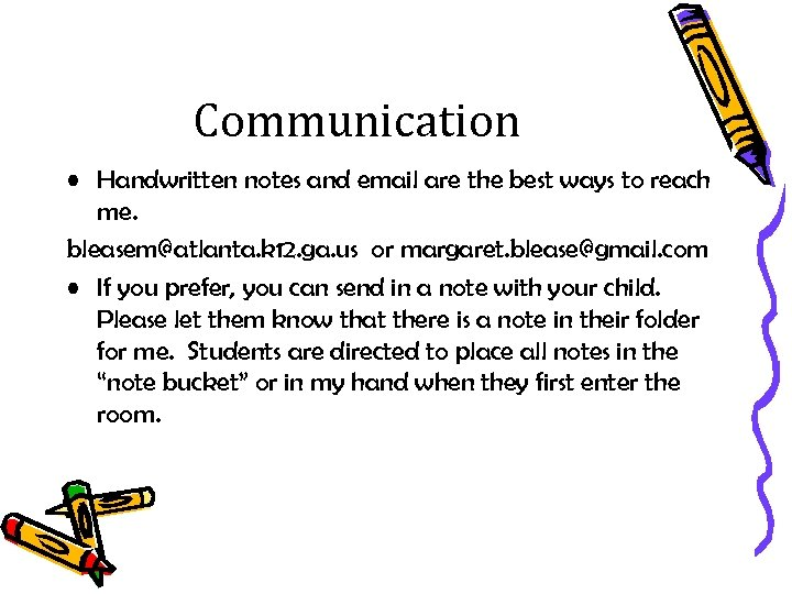 Communication • Handwritten notes and email are the best ways to reach me. bleasem@atlanta.
