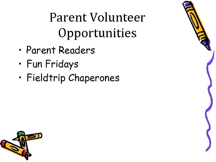 Parent Volunteer Opportunities • Parent Readers • Fun Fridays • Fieldtrip Chaperones