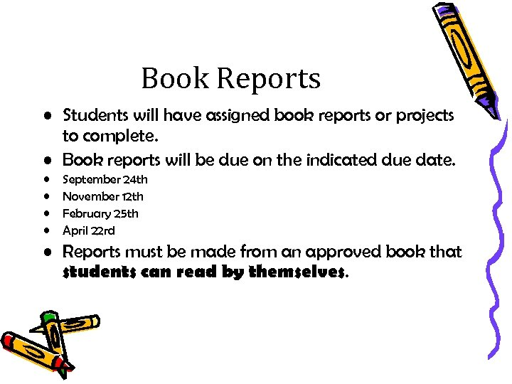 Book Reports • Students will have assigned book reports or projects to complete. •