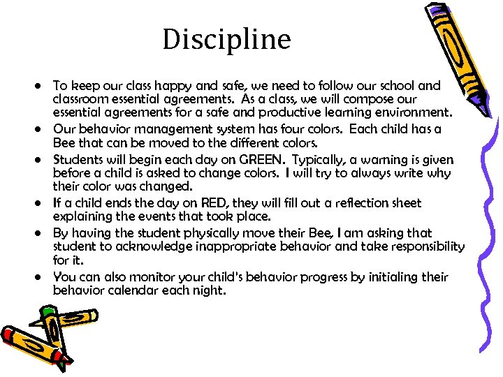 Discipline • To keep our class happy and safe, we need to follow our