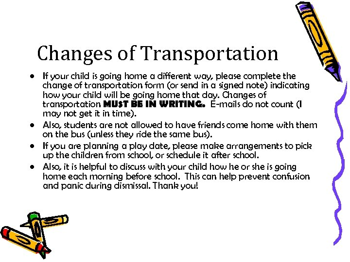 Changes of Transportation • If your child is going home a different way, please