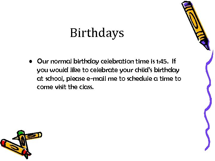 Birthdays • Our normal birthday celebration time is 1: 45. If you would like