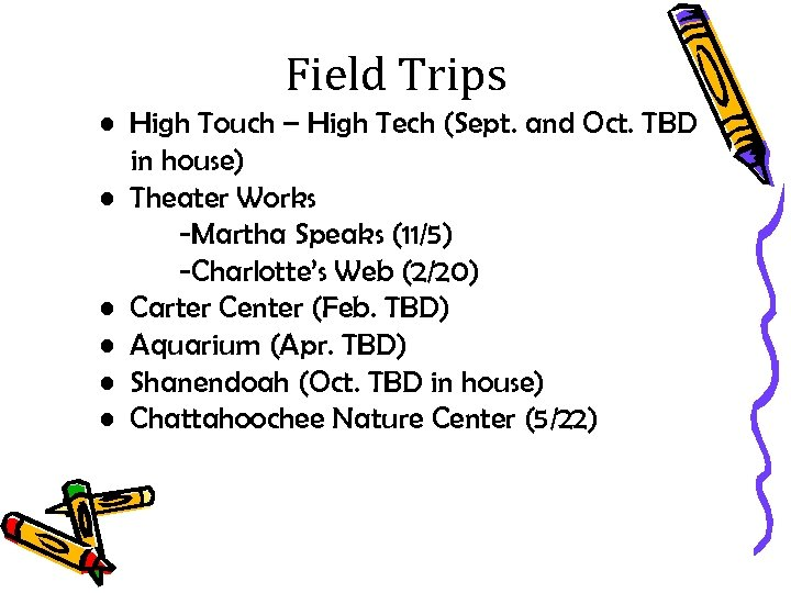 Field Trips • High Touch – High Tech (Sept. and Oct. TBD in house)