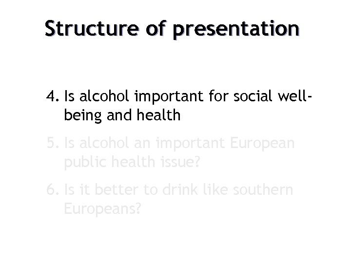 Structure of presentation 4. Is alcohol important for social wellbeing and health 5. Is