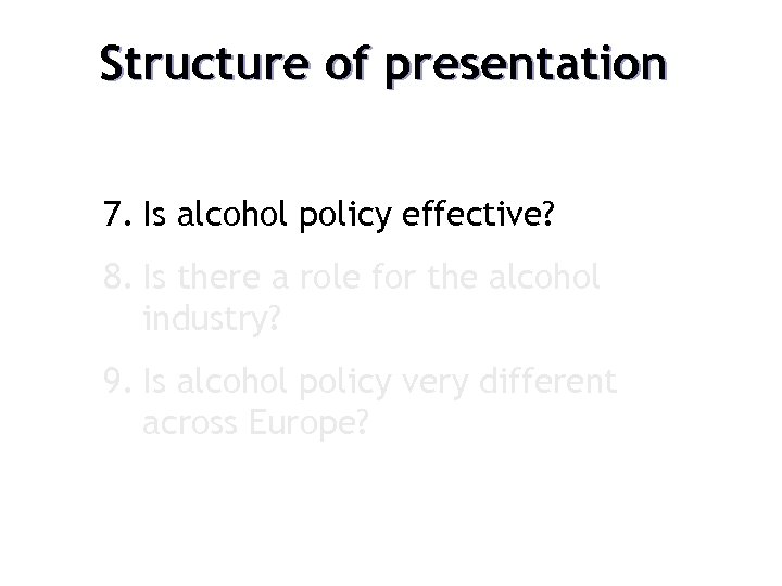 Structure of presentation 7. Is alcohol policy effective? 8. Is there a role for