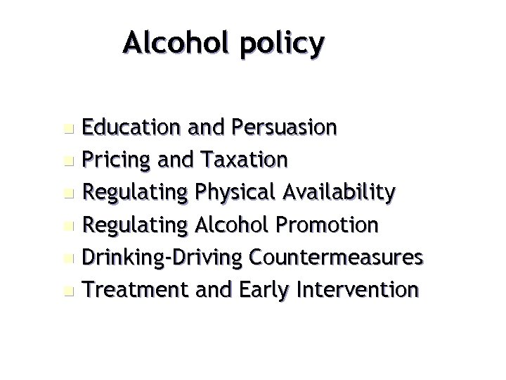 Alcohol policy Education and Persuasion n Pricing and Taxation n Regulating Physical Availability n