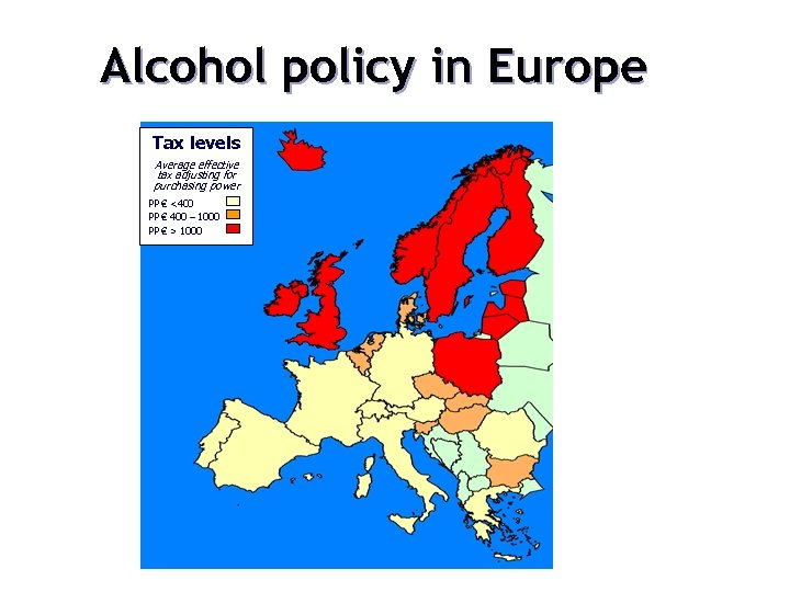 Alcohol policy in Europe Tax levels Average effective tax adjusting for purchasing power PP