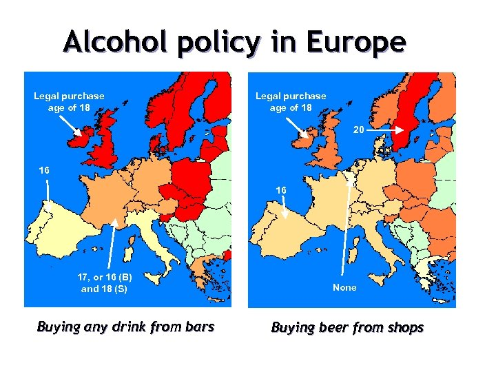 Alcohol policy in Europe Legal purchase age of 18 20 16 16 17, or