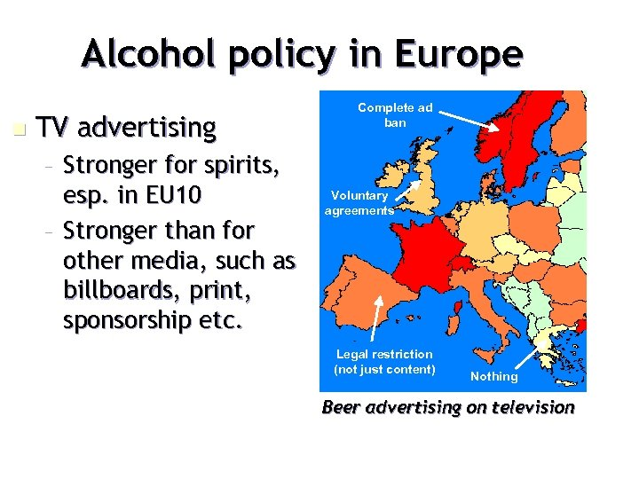 Alcohol policy in Europe n TV advertising – Stronger for spirits, esp. in EU