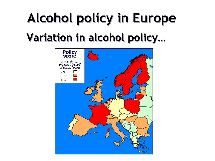 Alcohol policy in Europe Variation in alcohol policy… Policy score Score (0 -20) showing