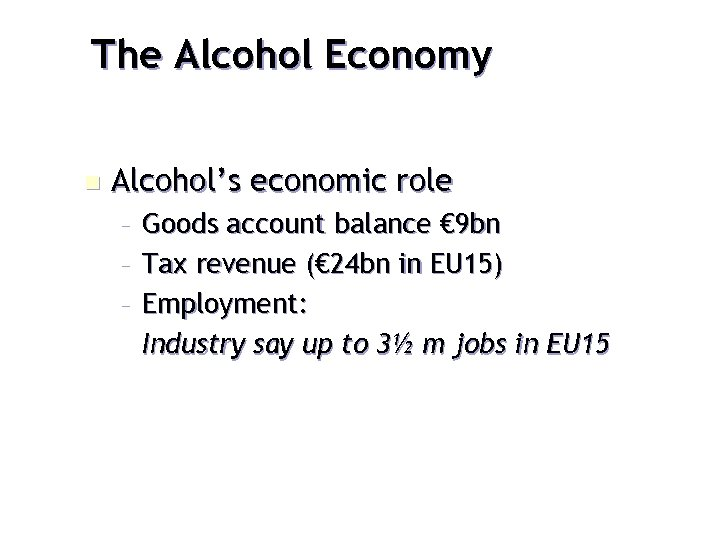 The Alcohol Economy n Alcohol's economic role – Goods account balance € 9 bn