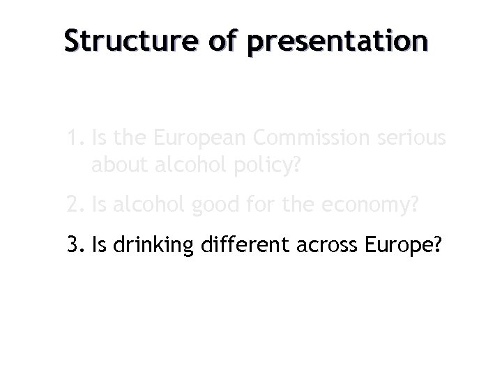 Structure of presentation 1. Is the European Commission serious about alcohol policy? 2. Is