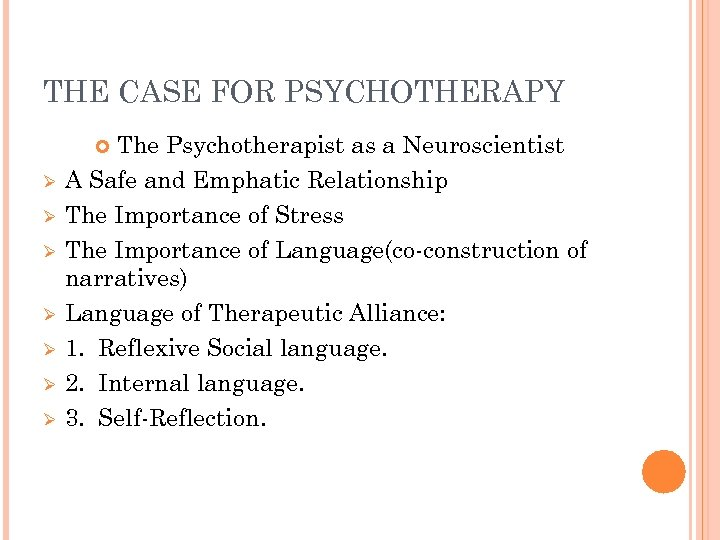 THE CASE FOR PSYCHOTHERAPY The Psychotherapist as a Neuroscientist A Safe and Emphatic Relationship