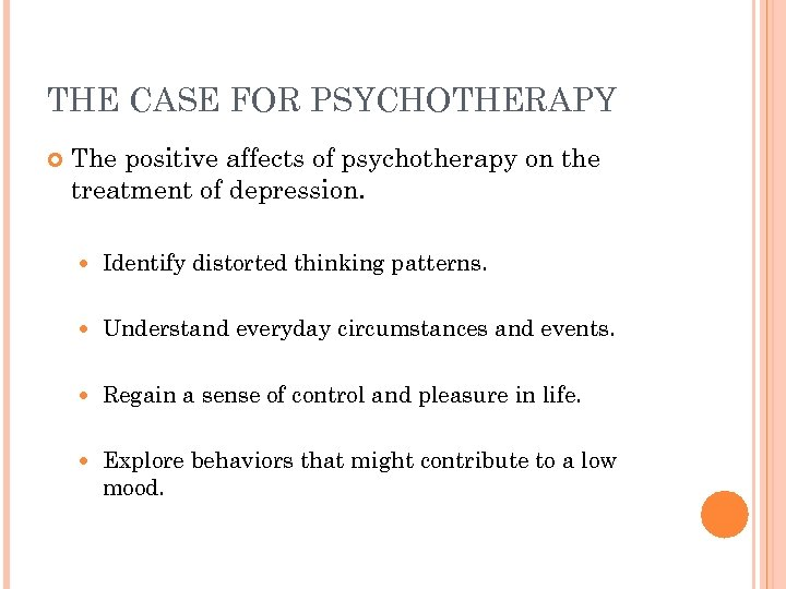THE CASE FOR PSYCHOTHERAPY The positive affects of psychotherapy on the treatment of depression.