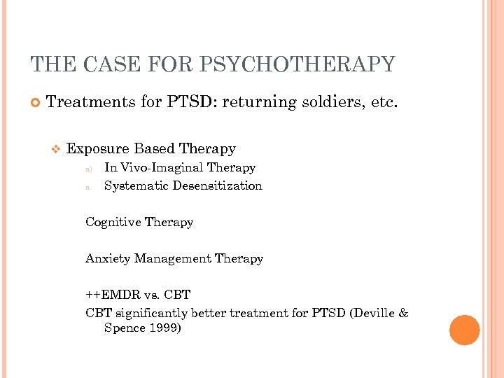 THE CASE FOR PSYCHOTHERAPY Treatments for PTSD: returning soldiers, etc. v Exposure Based Therapy