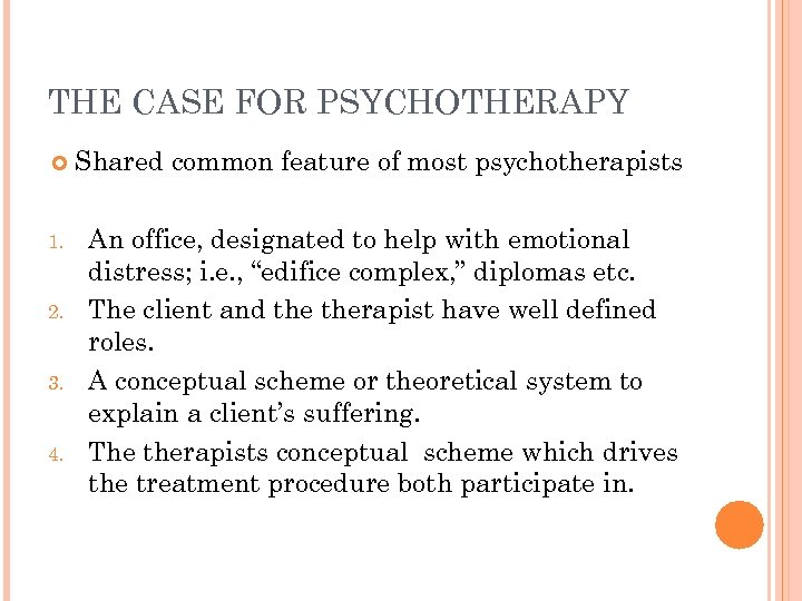 THE CASE FOR PSYCHOTHERAPY Shared common feature of most psychotherapists 1. An office, designated