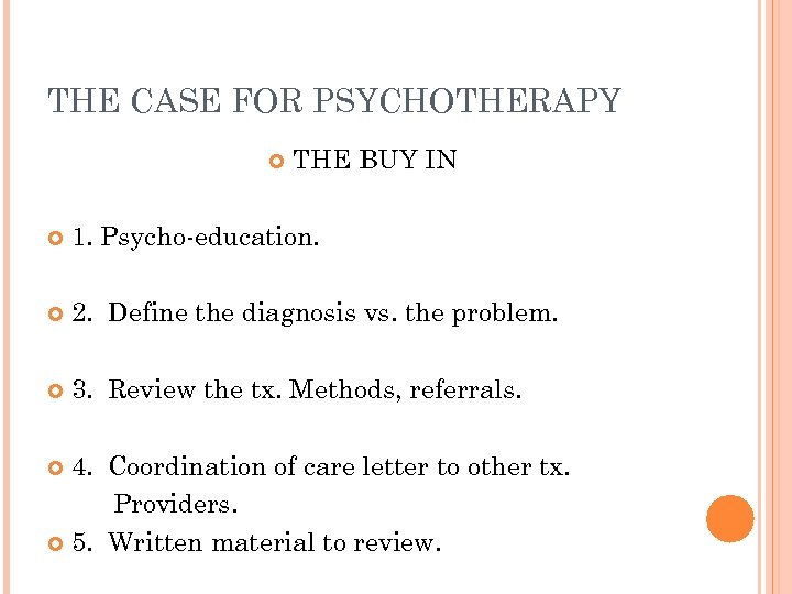 THE CASE FOR PSYCHOTHERAPY THE BUY IN 1. Psycho-education. 2. Define the diagnosis vs.